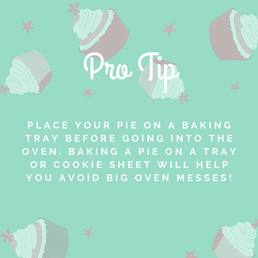 Baker's Tip. Place your pie on a baking tray to prevent overspill in the oven.